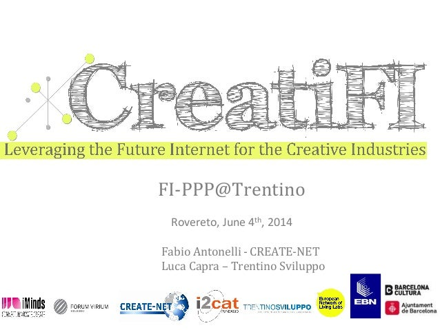 FI-­‐PPP@Trentino	    	    Rovereto,	   June	   4th,	   2014	    	    Fabio	   Antonelli	   -­‐	   CREATE-­‐NET	    Luca	 ...