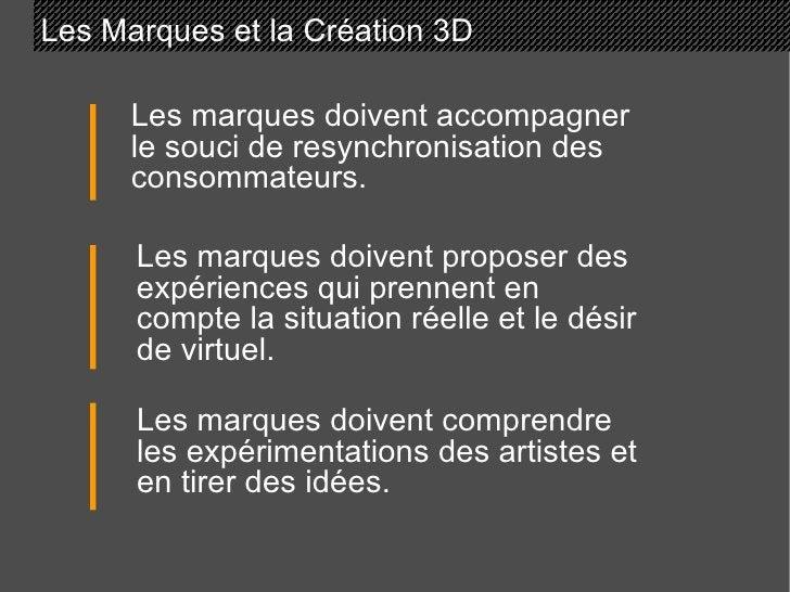 Les Marques et la Création 3D Les marques doivent accompagner le souci de resynchronisation des consommateurs. Les marques...