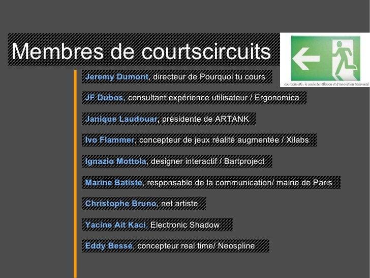 Membres de courtscircuits  Jeremy Dumont , directeur de Pourquoi tu cours  JF Dubos , consultant expérience utilisateur / ...