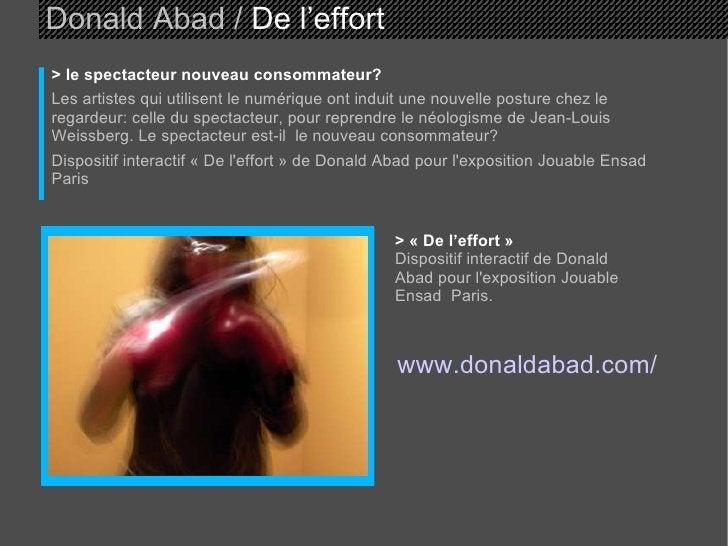 Donald Abad /  De l'effort > le spectacteur nouveau consommateur? Les artistes qui utilisent le numérique ont induit une n...