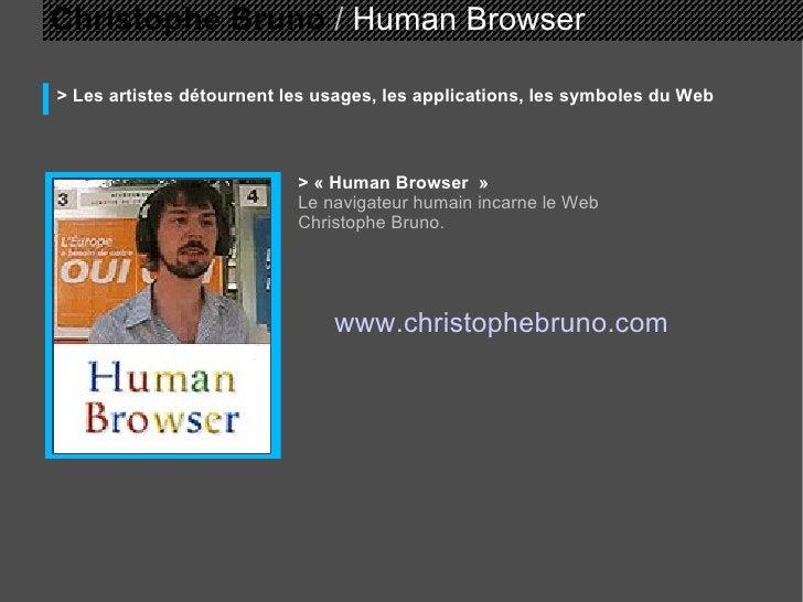 Christophe Bruno  /  Human Browser > Les artistes détournent les usages, les applications, les symboles du Web > «Human B...