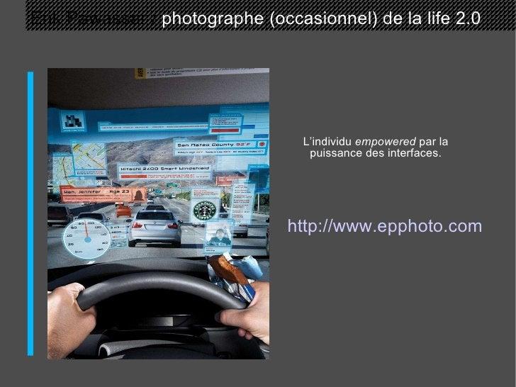 Erik Pawassar /  photographe (occasionnel) de la life 2.0 L'individu  empowered  par la puissance des interfaces. http://w...