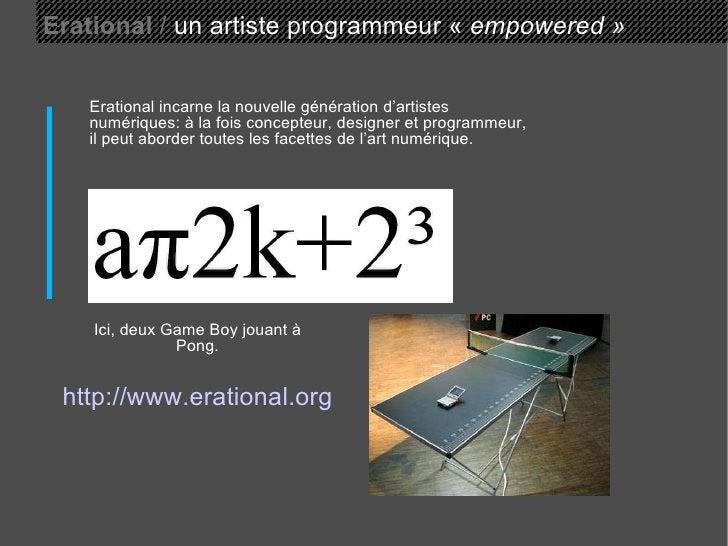 Erational  /  un artiste programmeur «  empowered » Ici, deux Game Boy jouant à Pong. Erational incarne la nouvelle généra...