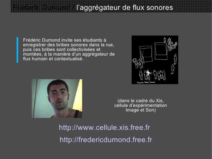 Fréderic Dumond /  l'aggrégateur de flux sonores http://fredericdumond.free.fr Frédéric Dumond invite ses étudiants à enre...