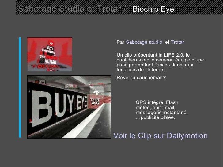 Sabotage Studio et Trotar /   Biochip Eye  Par  Sabotage studio   et  Trotar   Un clip présentant la LIFE 2.0, le quotidie...