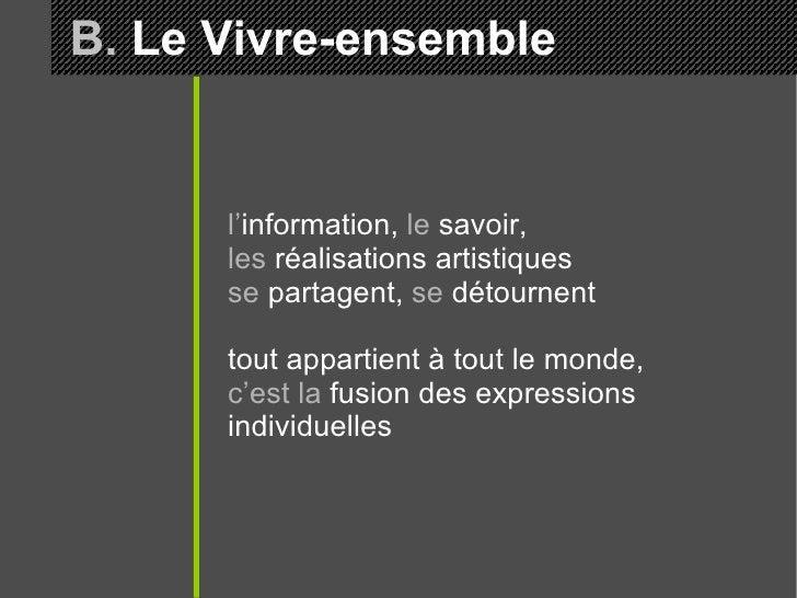 B.  Le Vivre-ensemble l' information,  le  savoir,  les  réalisations artistiques  se  partagent,  se  détournent tout app...