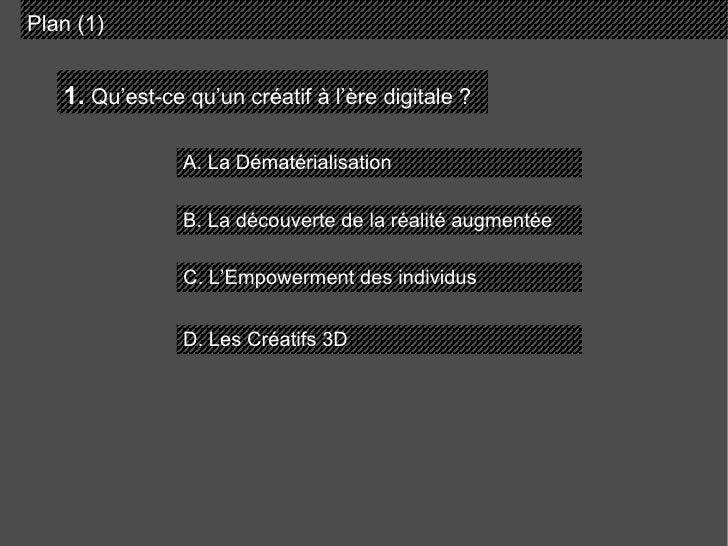 Plan (1) 1.  Qu'est-ce qu'un créatif à l'ère digitale ? A. La Dématérialisation B. La découverte de la réalité augmentée C...