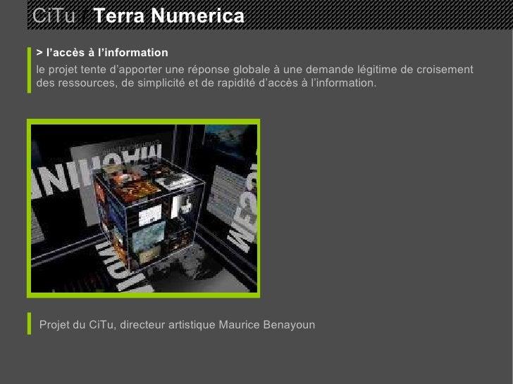 CiTu   /  Terra Numerica > l'accès à l'information le projet tente d'apporter une réponse globale à une demande légitime d...