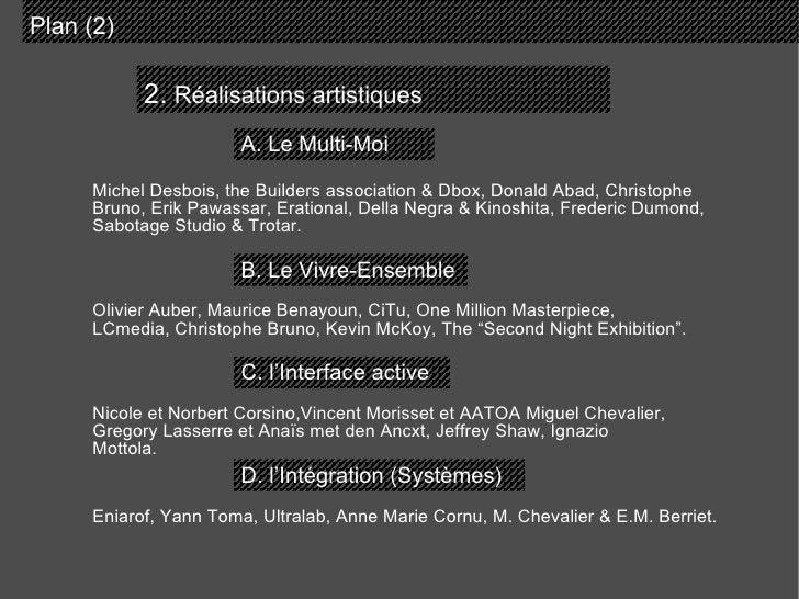 2.  Réalisations artistiques Plan (2)  A. Le Multi-Moi B. Le Vivre-Ensemble C. l'Interface active D. l'Intégration (Systèm...