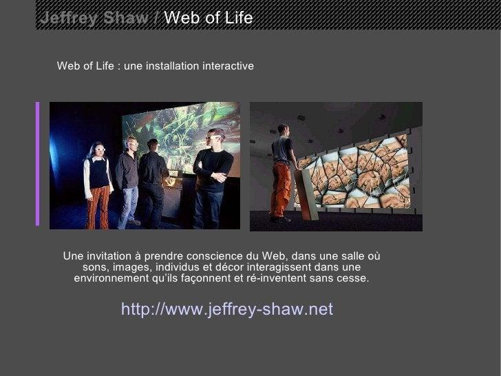 Jeffrey Shaw /  Web of Life Web of Life : une installation interactive Une invitation à prendre conscience du Web, dans un...