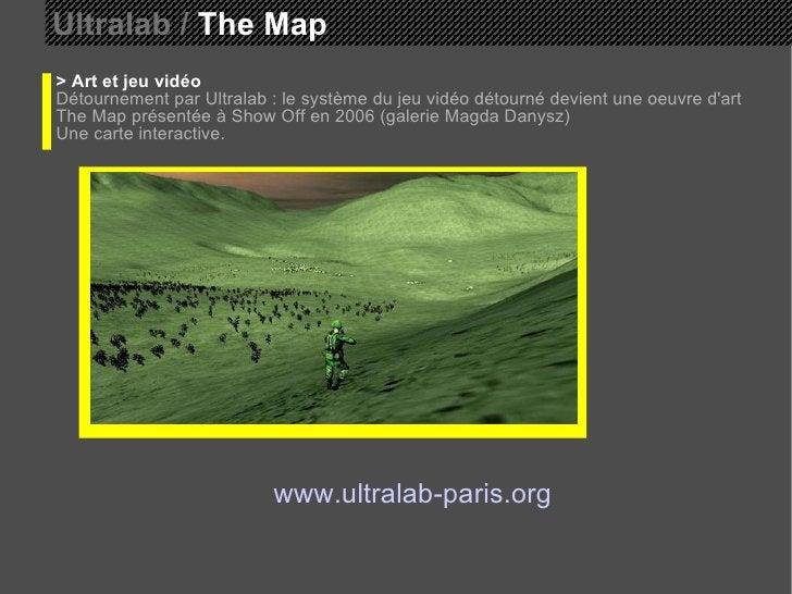 Ultralab /  The Map > Art et jeu vidéo Détournement par Ultralab : le système du jeu vidéo détourné devient une oeuvre d'a...