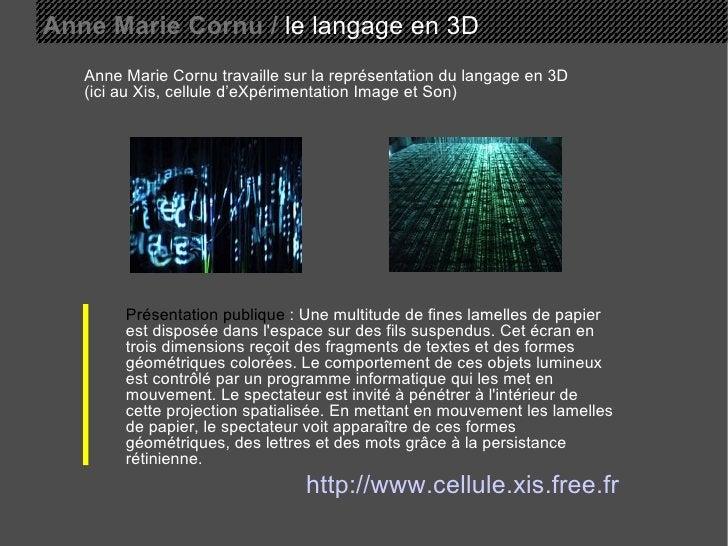 Anne Marie Cornu /  le langage en 3D Anne Marie Cornu travaille sur la représentation du langage en 3D (ici au Xis, cellul...