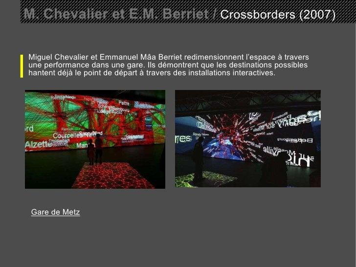 M. Chevalier et E.M. Berriet /  Crossborders (2007) Miguel Chevalier et Emmanuel Mâa Berriet redimensionnent l'espace à tr...