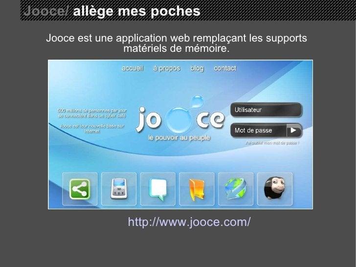 Jooce/  allège mes poches Jooce est une application web remplaçant les supports matériels de mémoire. http://www.jooce.com/