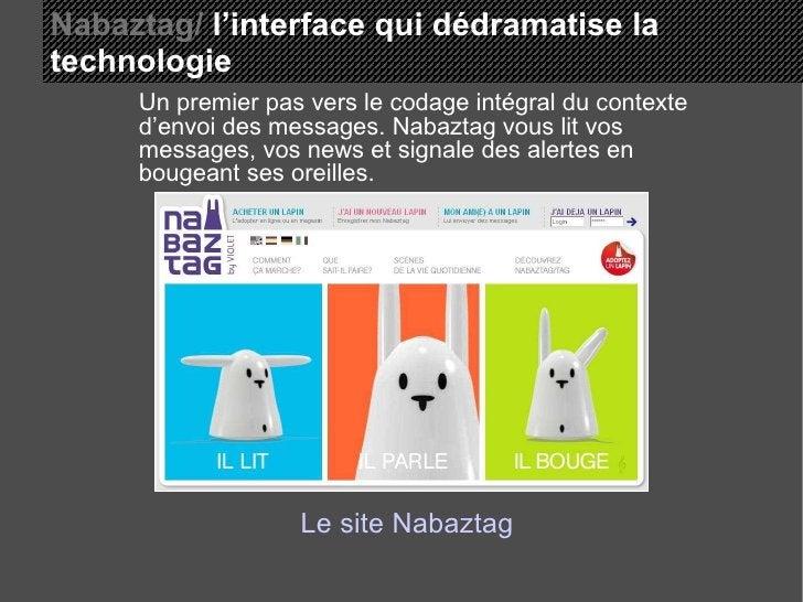 Nabaztag/  l'interface qui dédramatise la  technologie Un premier pas vers le codage intégral du contexte d'envoi des mess...