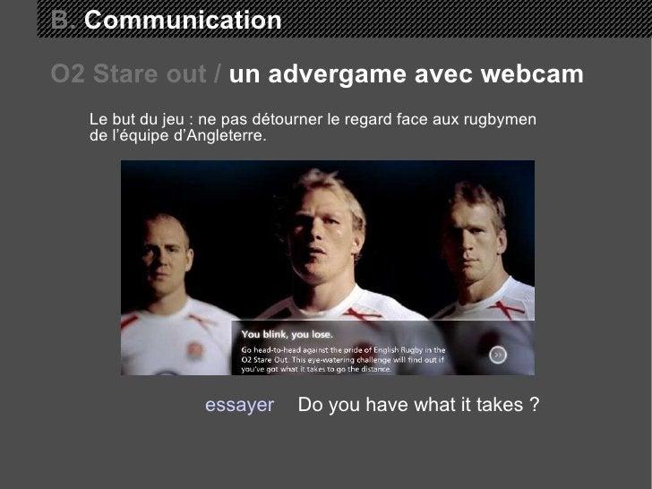 B.  Communication Le but du jeu : ne pas détourner le regard face aux rugbymen de l'équipe d'Angleterre. Do you have what ...