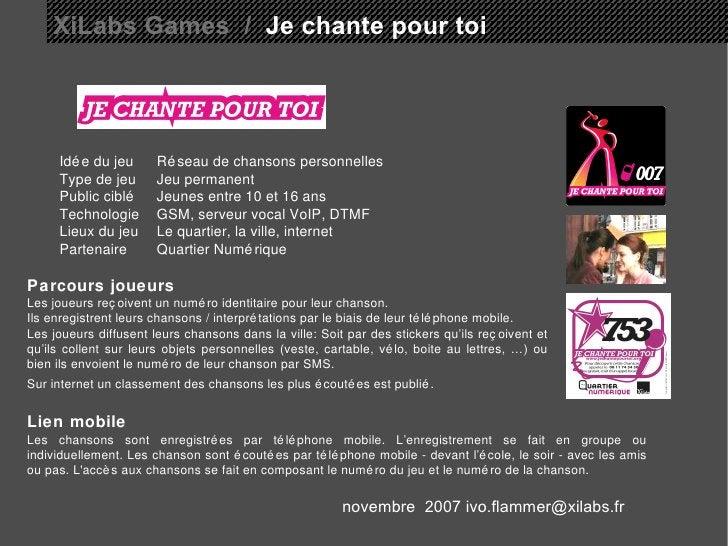 XiLabs Games  /   Je chante pour toi Idée du jeu Réseau de chansons personnelles  Type de jeu Jeu permanent Public ciblé J...