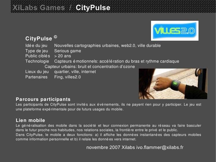 XiLabs Games  /   CityPulse CityPulse   © Idée du jeu Nouvelles cartographies urbaines, web2.0, ville durable Type de jeu ...
