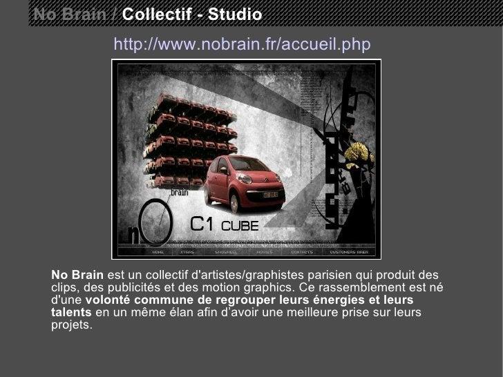 No Brain /  Collectif - Studio http://www.nobrain.fr/accueil.php No Brain  est un collectif d'artistes/graphistes parisien...