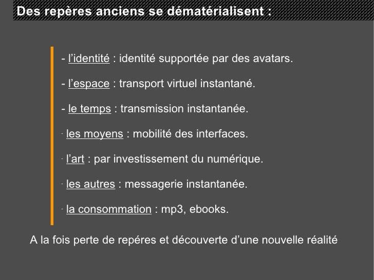 Des repères anciens se dématérialisent :  <ul><li>-  l'identité  : identité supportée par des avatars. </li></ul><ul><li>-...