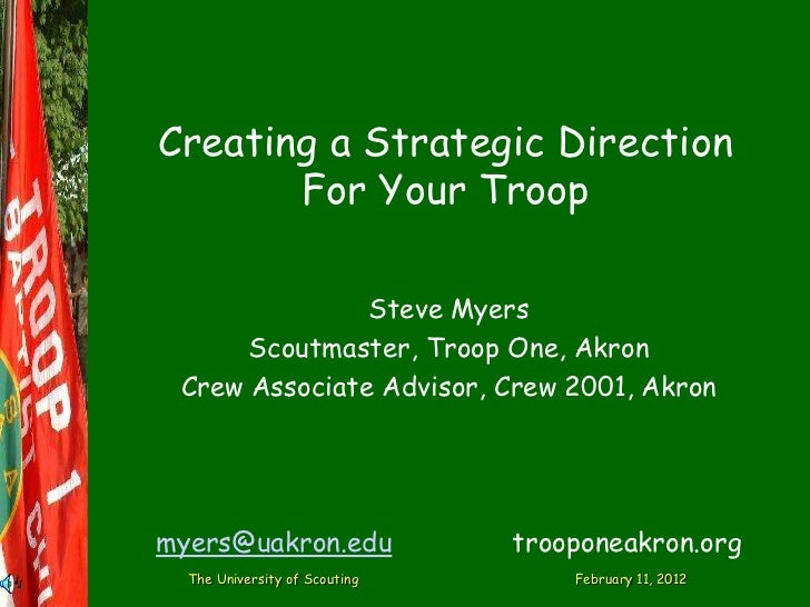 Creating a Strategic Direction       For Your Troop               Steve Myers      Scoutmaster, Troop One, Akron Crew Asso...