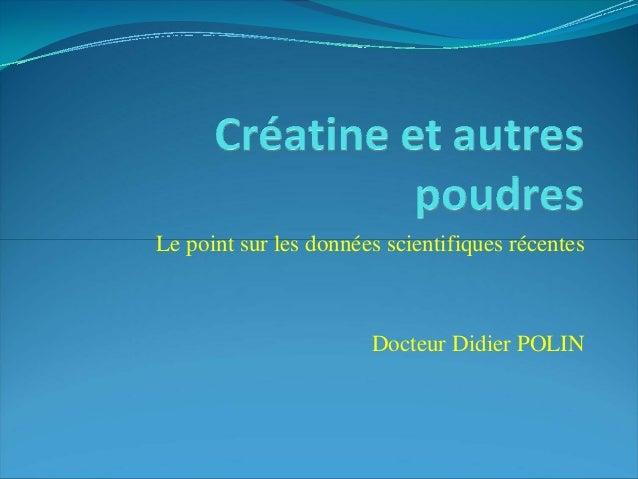 Le point sur les données scientifiques récentes Docteur Didier POLIN
