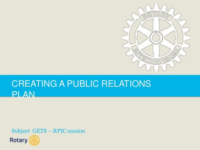 CREATING A PUBLIC RELATIONS PLAN  Subject GETS – RPIC session