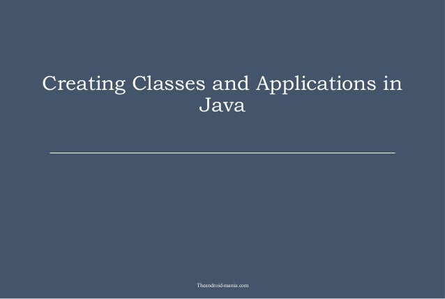 Creating Classes and Applications inJavaTheandroid-mania.com