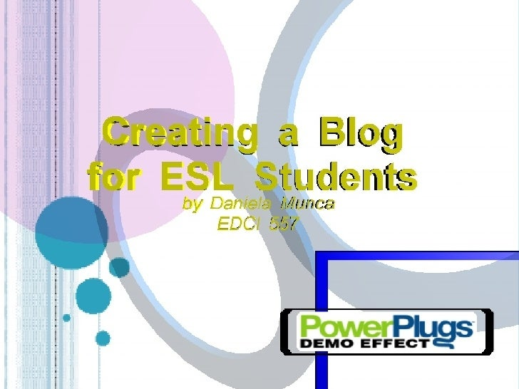 LESSON OBJECTIVES:      This lesson plan aims to teach ESL students to: 2. Create a blog 3. Post a message  4. Add picture...