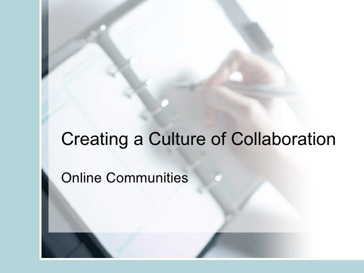 Creating a Culture of Collaboration Online Communities