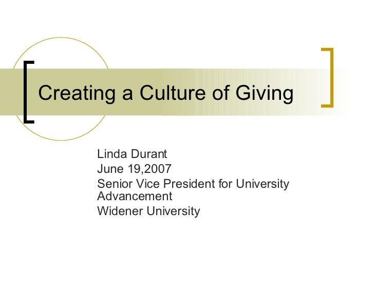 Creating a Culture of Giving Linda Durant June 19,2007 Senior Vice President for University Advancement  Widener University