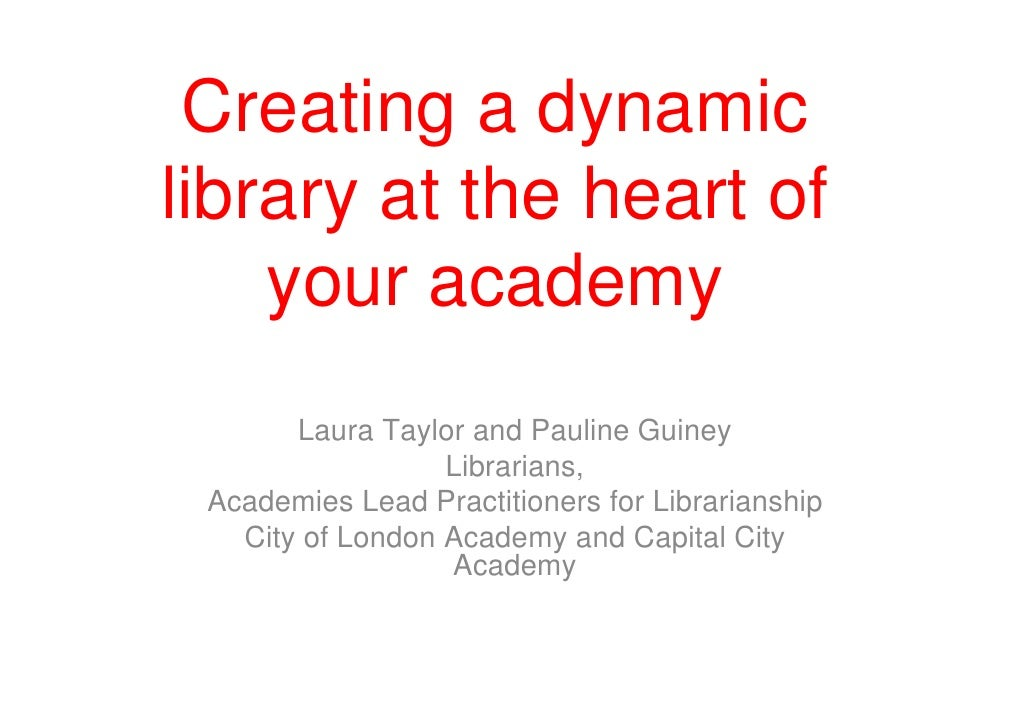 Creating a dynamic library at the heart of     your academy        Laura Taylor and Pauline Guiney                   Libra...