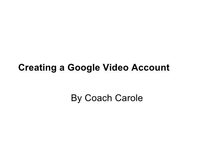 Creating a Google Video Account By Coach Carole
