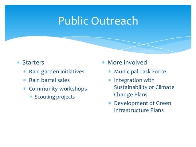 Public Outreach  Starters  Rain garden initiatives  Rain barrel sales  Community workshops  Scouting projects  More ...