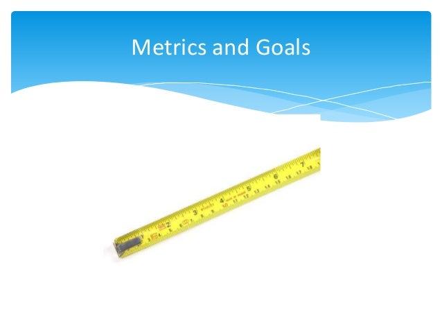 Metrics and Goals