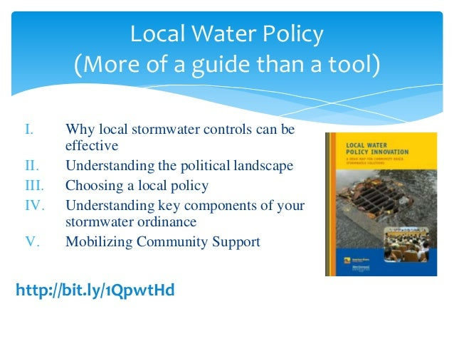 I. Why local stormwater controls can be effective II. Understanding the political landscape III. Choosing a local policy I...