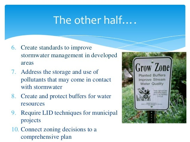 The other half…. 6. Create standards to improve stormwater management in developed areas 7. Address the storage and use of...