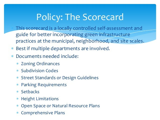  This scorecard is a locally controlled self-assessment and guide for better incorporating green infrastructure practices...
