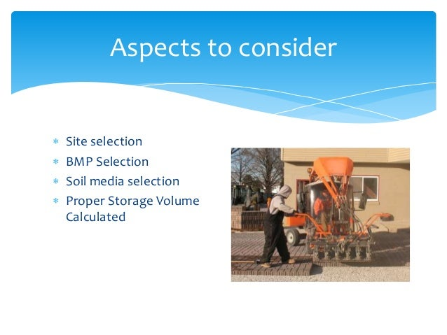 Aspects to consider  Site selection  BMP Selection  Soil media selection  Proper Storage Volume Calculated