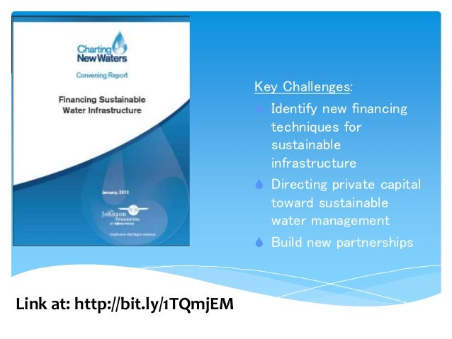 Key Challenges:  Identify new financing techniques for sustainable infrastructure  Directing private capital toward sust...