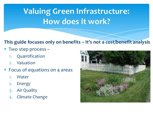 Valuing Green Infrastructure: How does it work? This guide focuses only on benefits – It's not a cost/benefit analysis  T...