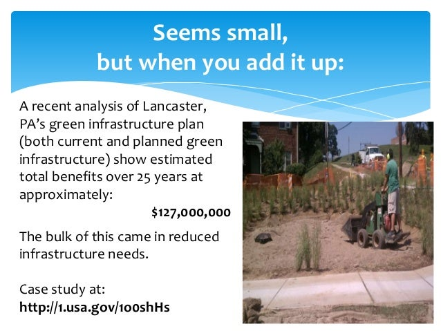 Seems small, but when you add it up: A recent analysis of Lancaster, PA's green infrastructure plan (both current and plan...