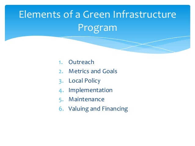 1. Outreach 2. Metrics and Goals 3. Local Policy 4. Implementation 5. Maintenance 6. Valuing and Financing Elements of a G...