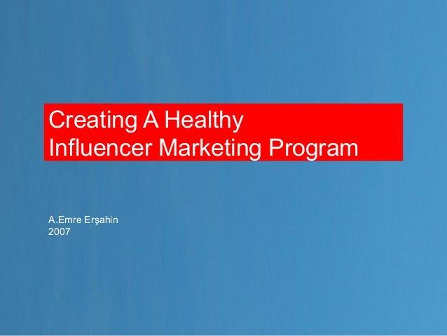 Creating A HealthyInfluencer Marketing ProgramA.Emre Erşahin2007