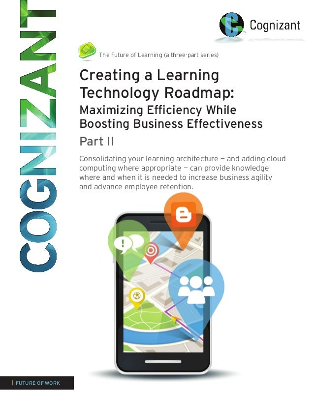 The Future of Learning (a three-part series)  Creating a Learning Technology Roadmap: Maximizing Efficiency While Boosting...