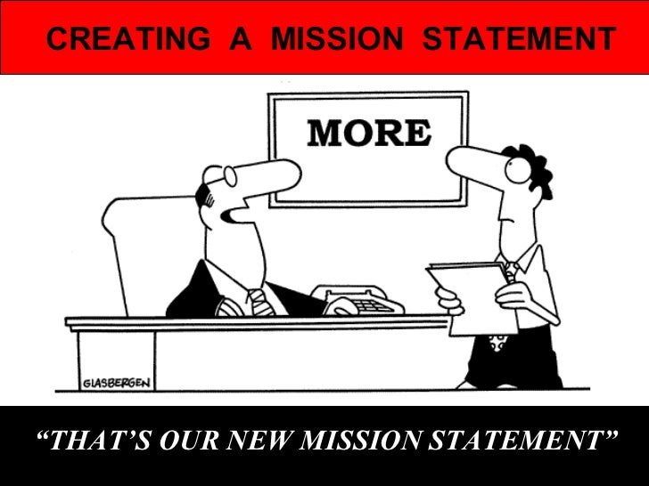 """ THAT'S OUR NEW MISSION STATEMENT"" CREATING  A  MISSION  STATEMENT"