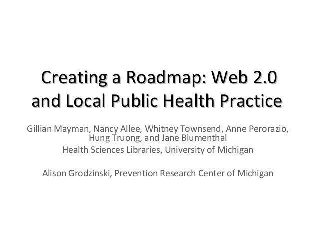 Creating a Roadmap: Web 2.0Creating a Roadmap: Web 2.0 and Local Public Health Practiceand Local Public Health Practice Gi...