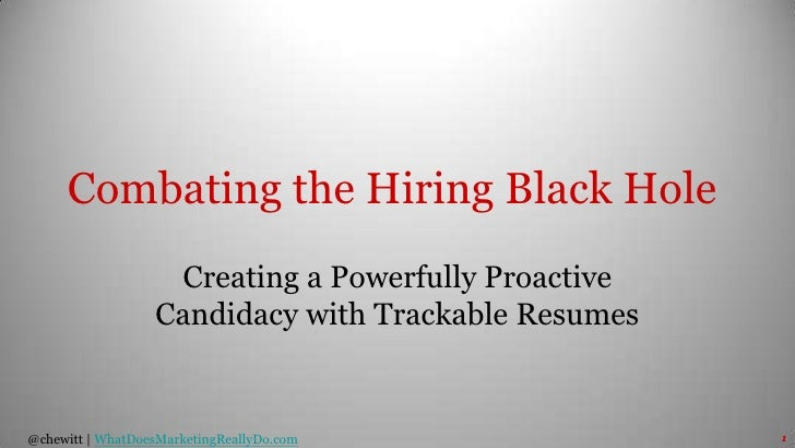 Combating the Hiring Black Hole<br />Creating a Powerfully Proactive Candidacy with Trackable Resumes<br />1<br />