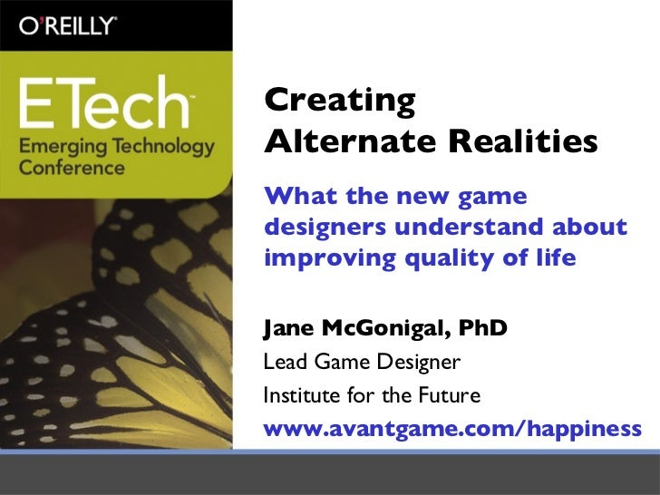 Creating  Alternate Realities What the new game designers understand about improving quality of life <ul><li>Jane McGoniga...