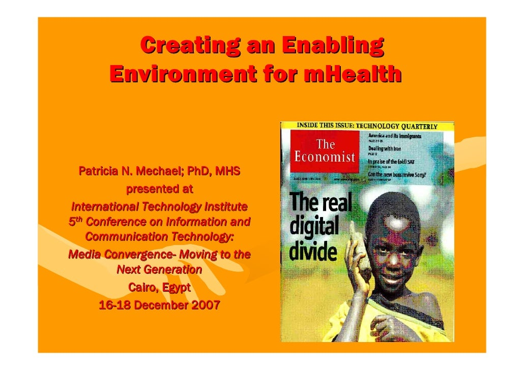 Creating an Enabling        Environment for mHealth     Patricia N. Mechael; PhD, MHS             presented at Internation...
